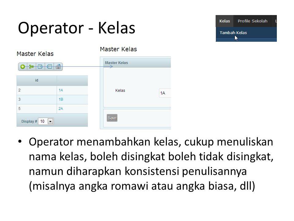 Operator - Kelas Operator menambahkan kelas, cukup menuliskan nama kelas, boleh disingkat boleh tidak disingkat, namun diharapkan konsistensi penulisannya (misalnya angka romawi atau angka biasa, dll)