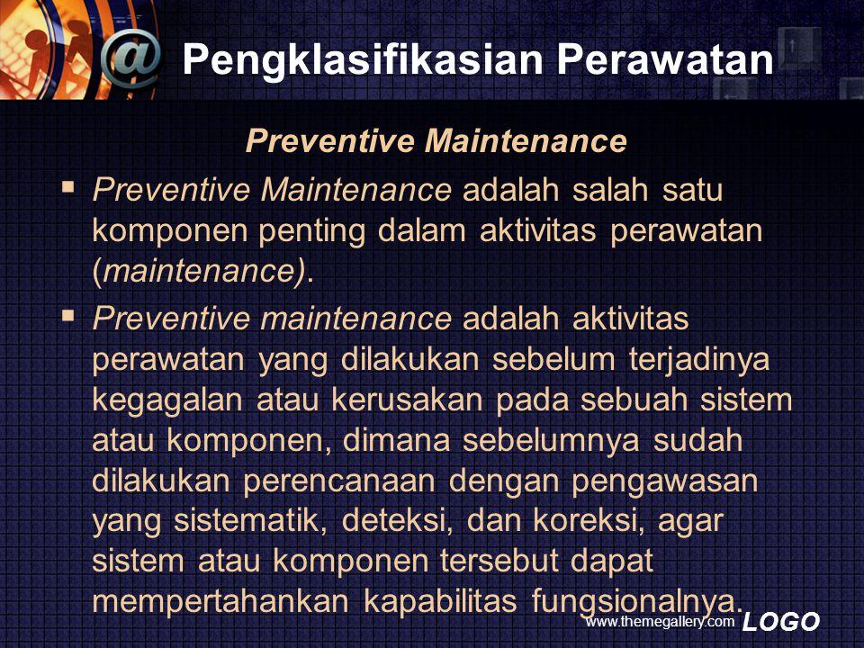 LOGO Pengklasifikasian Perawatan Preventive Maintenance  Preventive Maintenance adalah salah satu komponen penting dalam aktivitas perawatan (mainten