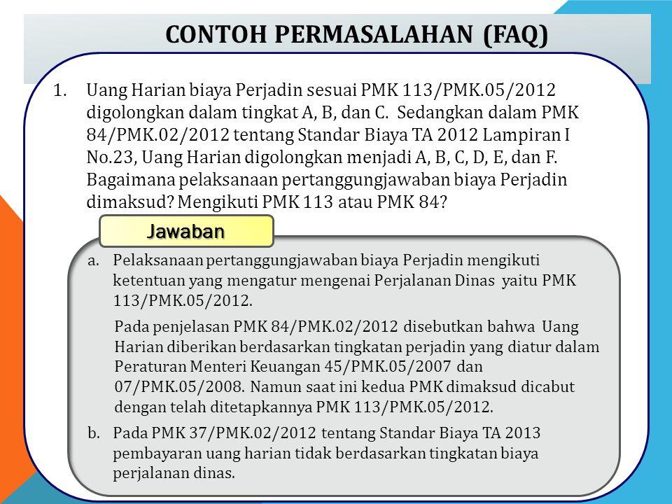 CONTOH PERMASALAHAN (FAQ) 1.Uang Harian biaya Perjadin sesuai PMK 113/PMK.05/2012 digolongkan dalam tingkat A, B, dan C. Sedangkan dalam PMK 84/PMK.02