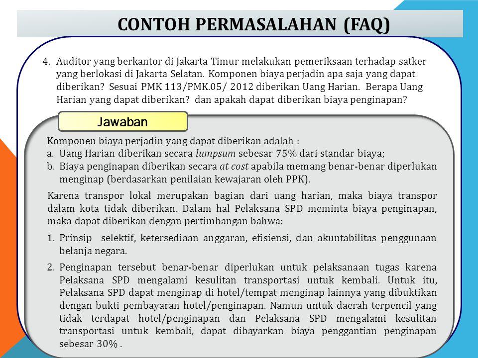 CONTOH PERMASALAHAN (FAQ) 4.Auditor yang berkantor di Jakarta Timur melakukan pemeriksaan terhadap satker yang berlokasi di Jakarta Selatan. Komponen
