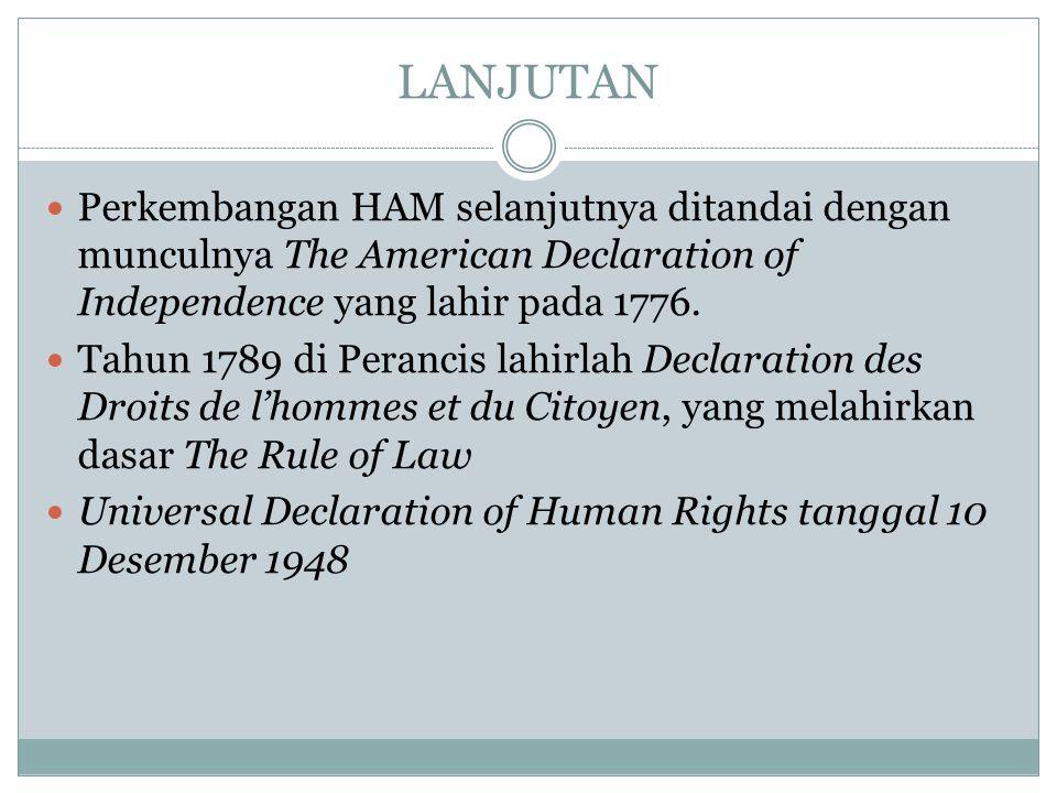 LANJUTAN Perkembangan HAM selanjutnya ditandai dengan munculnya The American Declaration of Independence yang lahir pada 1776.