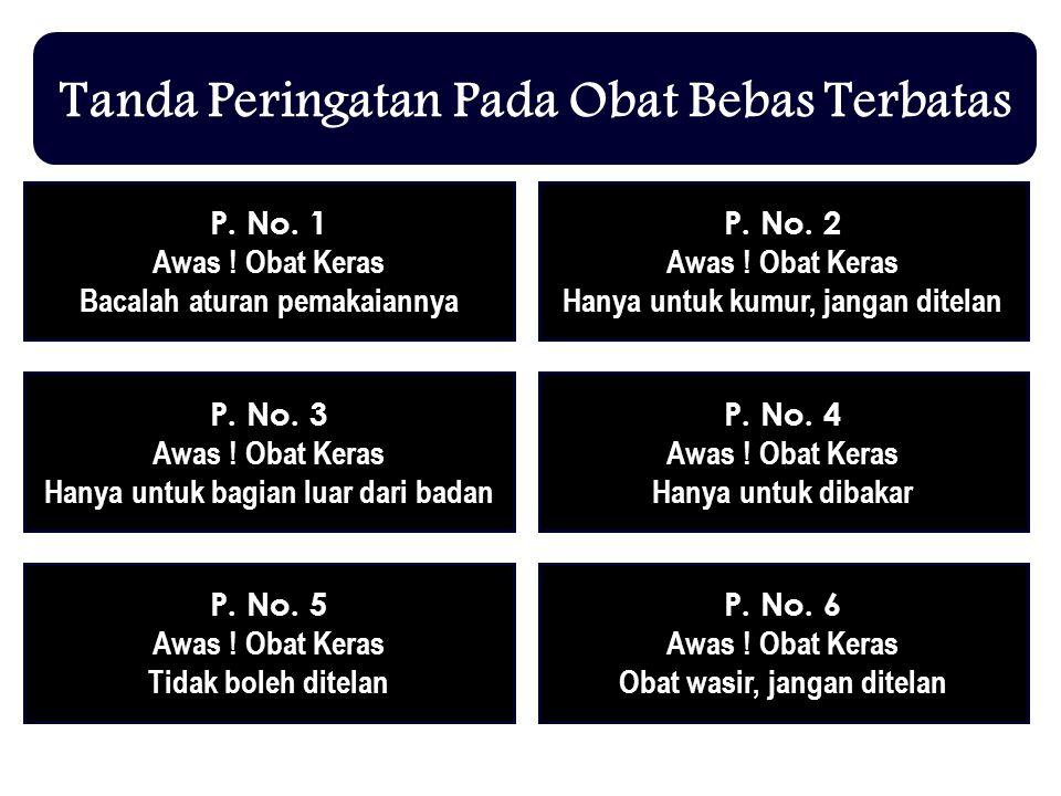 Tanda Peringatan Pada Obat Bebas Terbatas P. No. 1 Awas ! Obat Keras Bacalah aturan pemakaiannya P. No. 2 Awas ! Obat Keras Hanya untuk kumur, jangan