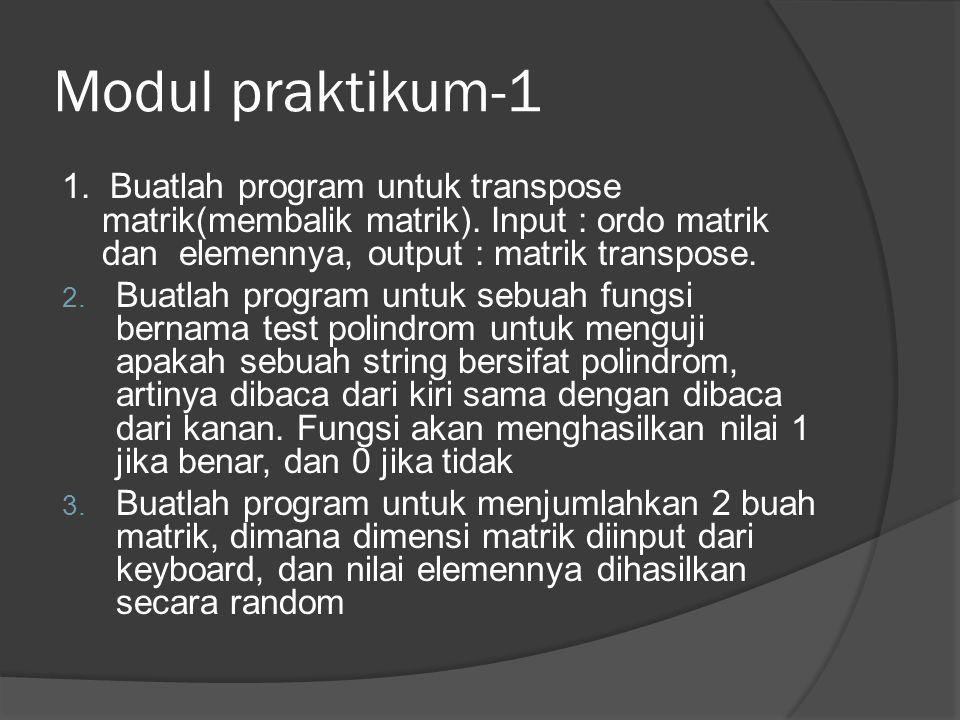Modul praktikum-1 1. Buatlah program untuk transpose matrik(membalik matrik). Input : ordo matrik dan elemennya, output : matrik transpose. 2. Buatlah