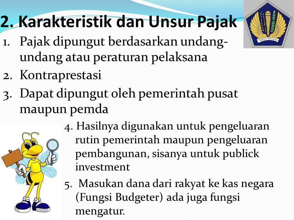 2. Karakteristik dan Unsur Pajak 4. Hasilnya digunakan untuk pengeluaran rutin pemerintah maupun pengeluaran pembangunan, sisanya untuk publick invest