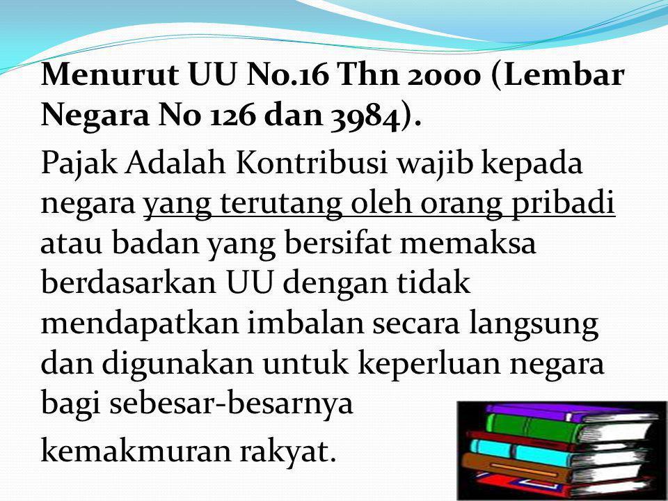 Menurut UU No.16 Thn 2000 (Lembar Negara No 126 dan 3984). Pajak Adalah Kontribusi wajib kepada negara yang terutang oleh orang pribadi atau badan yan
