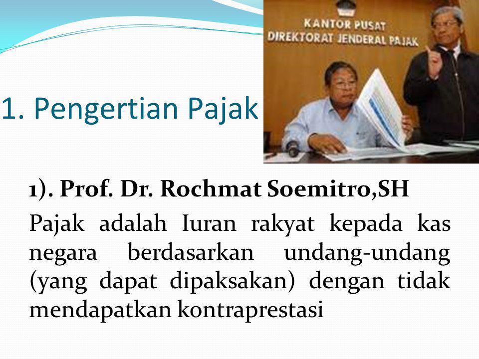 1. Pengertian Pajak 1). Prof. Dr. Rochmat Soemitro,SH Pajak adalah Iuran rakyat kepada kas negara berdasarkan undang-undang (yang dapat dipaksakan) de