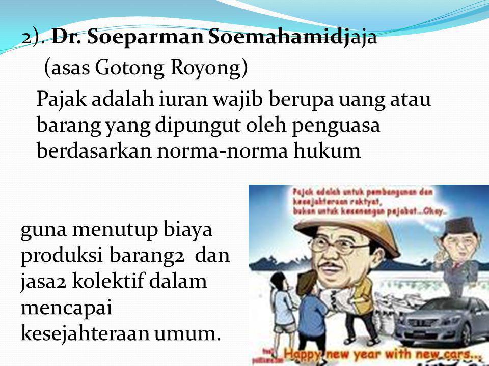 2). Dr. Soeparman Soemahamidjaja (asas Gotong Royong) Pajak adalah iuran wajib berupa uang atau barang yang dipungut oleh penguasa berdasarkan norma-n
