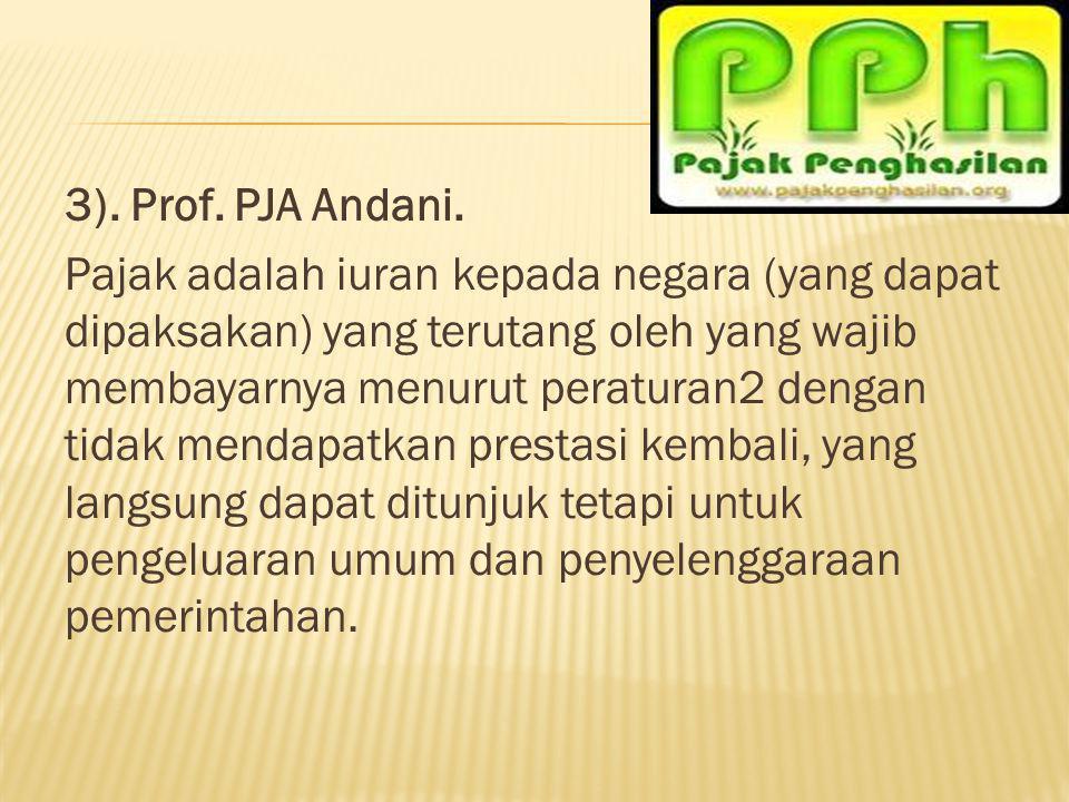 3). Prof. PJA Andani. Pajak adalah iuran kepada negara (yang dapat dipaksakan) yang terutang oleh yang wajib membayarnya menurut peraturan2 dengan tid