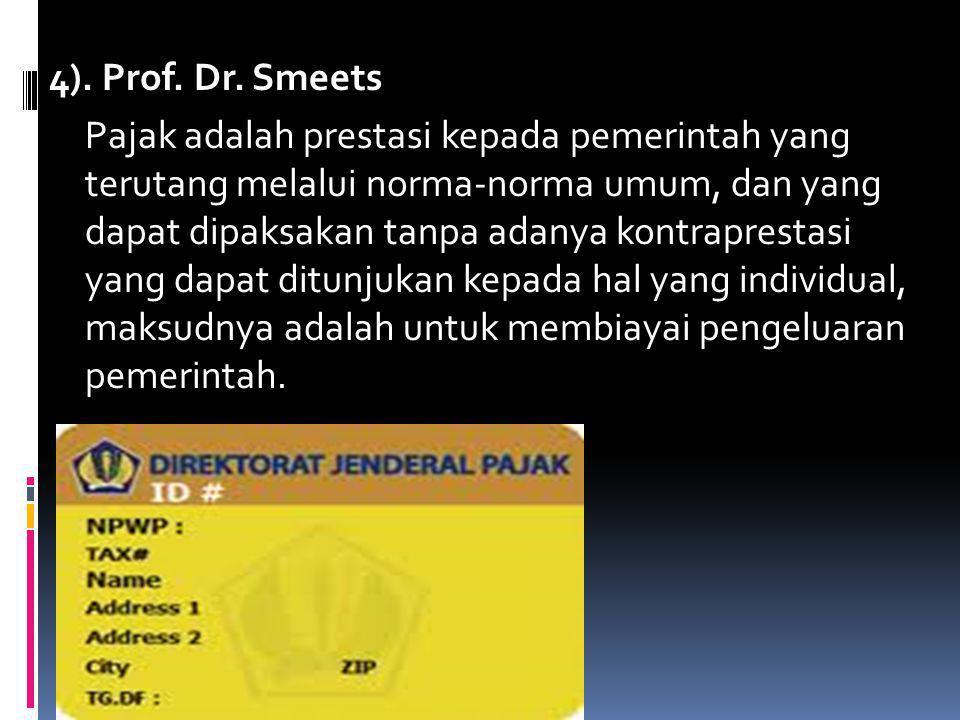 4). Prof. Dr. Smeets Pajak adalah prestasi kepada pemerintah yang terutang melalui norma-norma umum, dan yang dapat dipaksakan tanpa adanya kontrapres