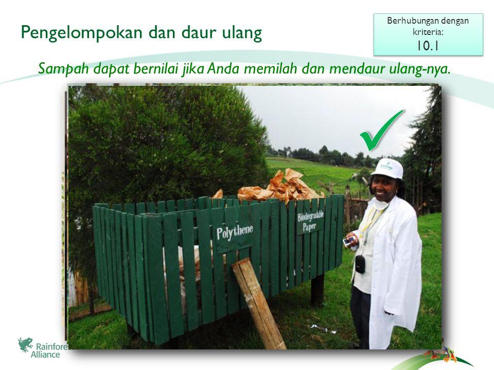 Meningkatkan kesadaran Berhubungan dengan kriteria: 10.5 Berhubungan dengan kriteria: 10.5 Menyampaikan ke pekerja dan keluarganya tentang bagaimana mengelola sampah Memasang tanda di kebun