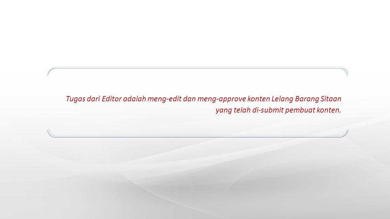 Tugas dari Editor adalah meng-edit dan meng-approve konten Lelang Barang Sitaan yang telah di- submit pembuat konten.