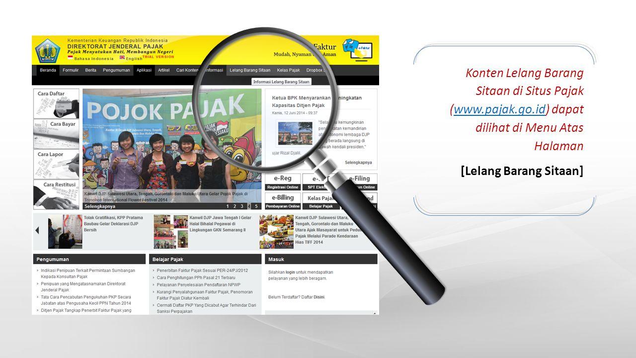 Konten Lelang Barang Sitaan di Situs Pajak (www.pajak.go.id) dapat dilihat di Menu Atas Halamanwww.pajak.go.id [Lelang Barang Sitaan]
