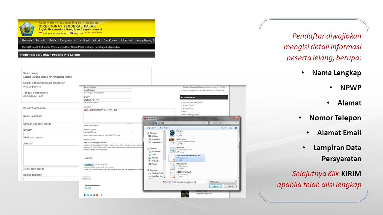 Pendaftar diwajibkan mengisi detail informasi peserta lelang, berupa: Nama Lengkap NPWP Alamat Nomor Telepon Alamat Email Lampiran Data Persyaratan Se