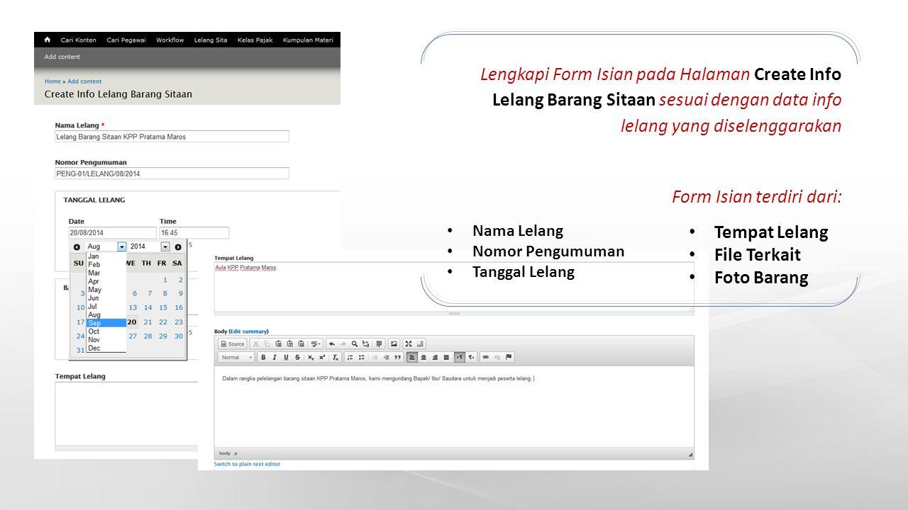 Lengkapi Form Isian pada Halaman Create Info Lelang Barang Sitaan sesuai dengan data info lelang yang diselenggarakan Form Isian terdiri dari: Nama Le