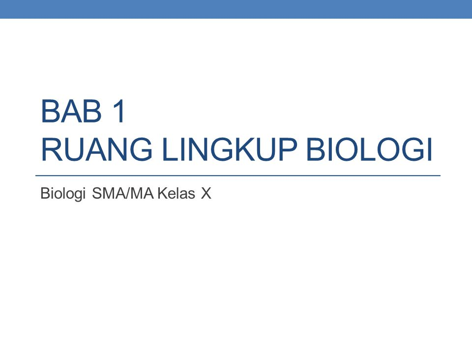 BAB 1 RUANG LINGKUP BIOLOGI Biologi SMA/MA Kelas X
