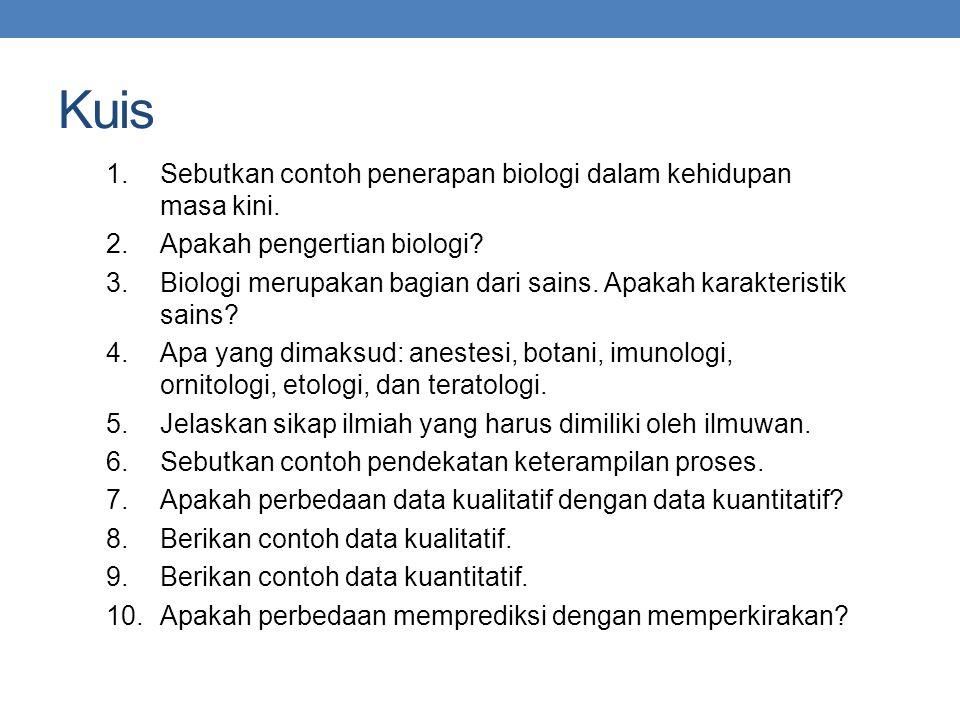 Kuis 1.Sebutkan contoh penerapan biologi dalam kehidupan masa kini. 2.Apakah pengertian biologi? 3.Biologi merupakan bagian dari sains. Apakah karakte