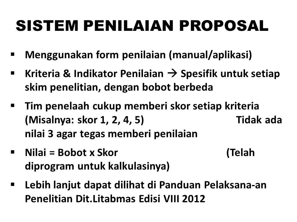 SISTEM PENILAIAN PROPOSAL  Menggunakan form penilaian (manual/aplikasi)  Kriteria & Indikator Penilaian  Spesifik untuk setiap skim penelitian, den