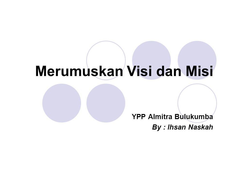 Visi Visi merupakan gambaran tentang masa depan (future) yang realistik dan ingin diwujudkan dalam kurun waktu tertentu.