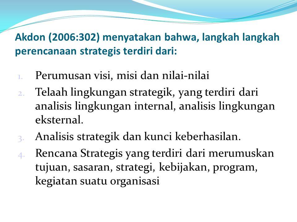 Akdon (2006:302) menyatakan bahwa, langkah langkah perencanaan strategis terdiri dari: 1. Perumusan visi, misi dan nilai-nilai 2. Telaah lingkungan st
