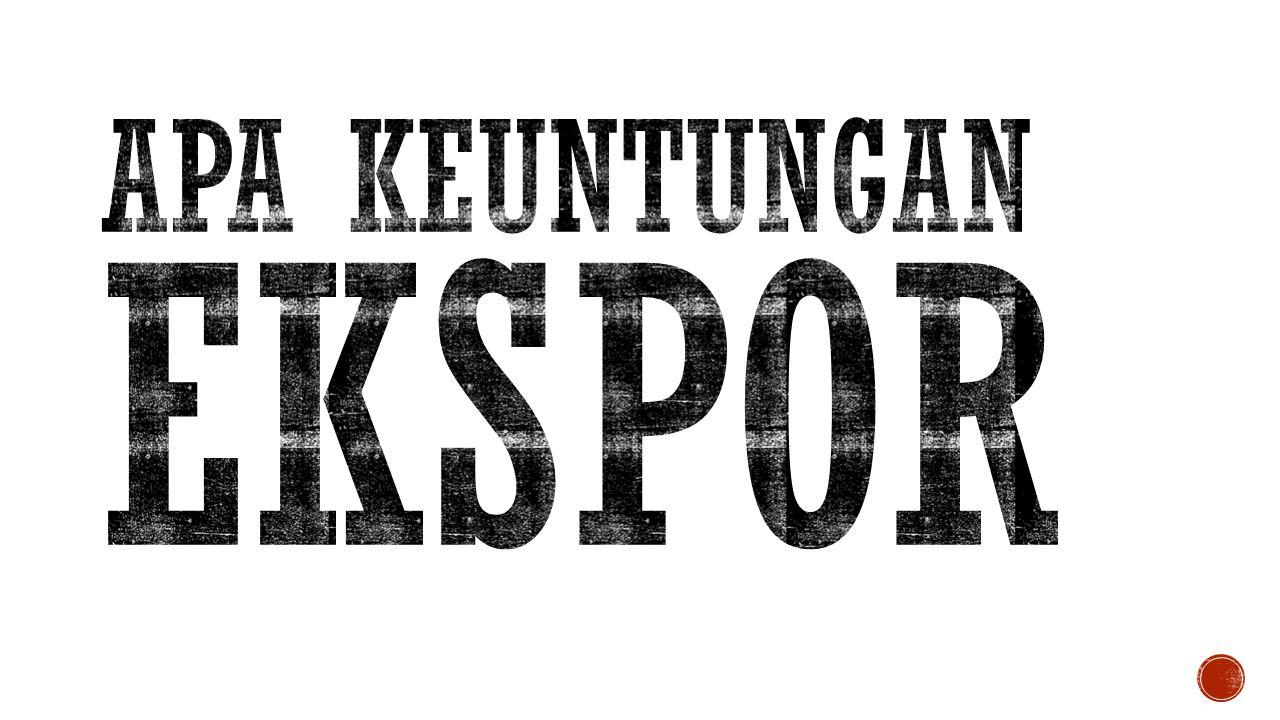 Ekspor salah satu cara untuk memasarkan produk Indonesia ke pasar Internasional, sehingga produk yang dijual dikenal luas dan membuka banyak peluang pasar baru di berbagai negara.