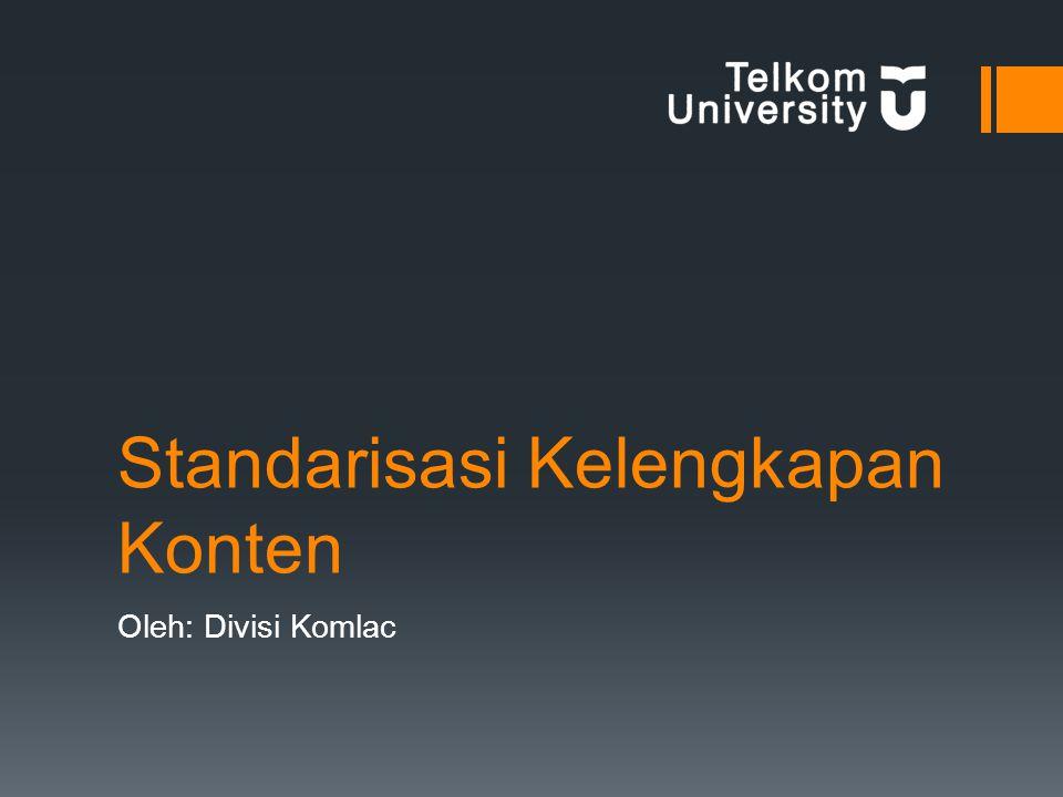 Standarisasi kelengkapan materi, berdasrkan SK Rektor Telkom University  Konten statis adalah konten dengan isi informasi yang sama untuk semua pengguna, serta perubahan konten dalam periode lama (lebih dari satu tahun).