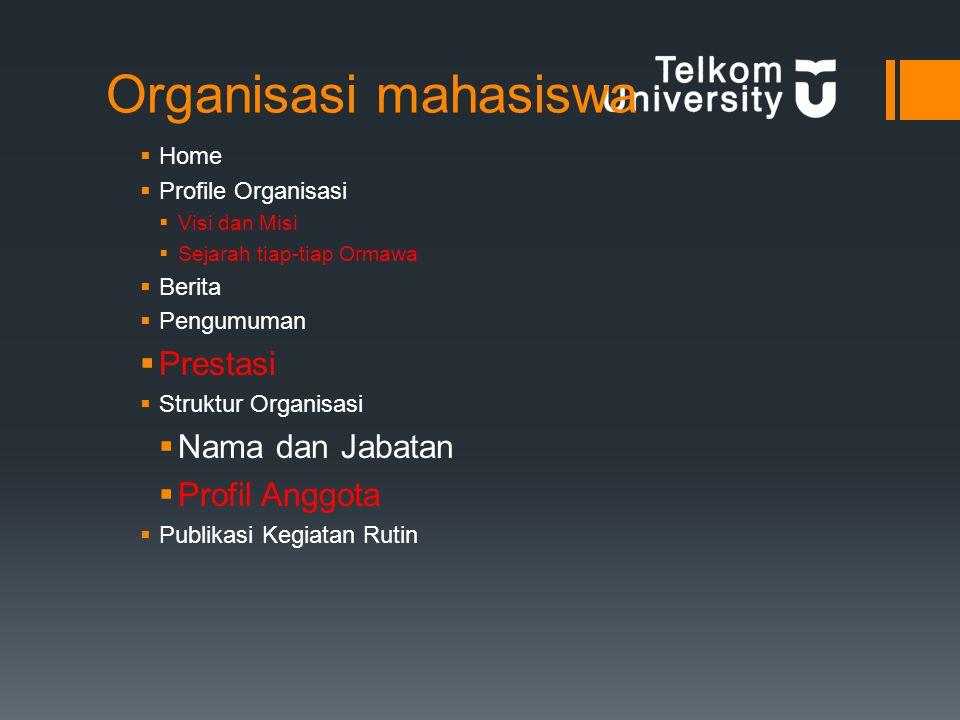 Organisasi mahasiswa  Home  Profile Organisasi  Visi dan Misi  Sejarah tiap-tiap Ormawa  Berita  Pengumuman  Prestasi  Struktur Organisasi  Nama dan Jabatan  Profil Anggota  Publikasi Kegiatan Rutin