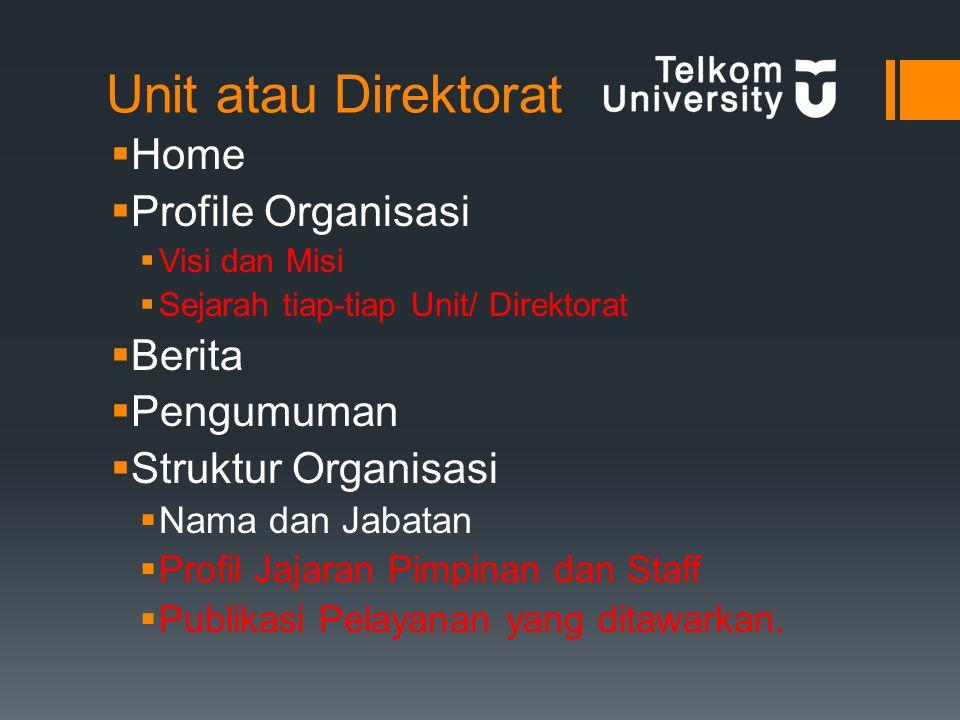 Unit atau Direktorat  Home  Profile Organisasi  Visi dan Misi  Sejarah tiap-tiap Unit/ Direktorat  Berita  Pengumuman  Struktur Organisasi  Nama dan Jabatan  Profil Jajaran Pimpinan dan Staff  Publikasi Pelayanan yang ditawarkan.