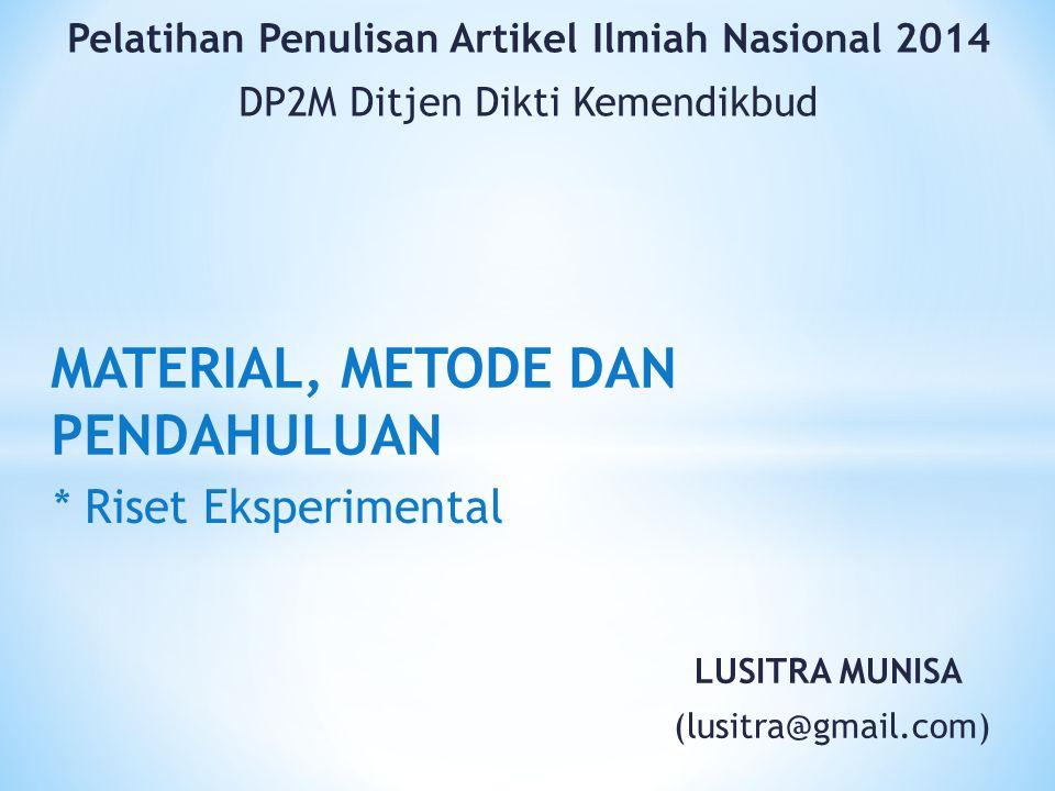 LUSITRA MUNISA (lusitra@gmail.com) MATERIAL, METODE DAN PENDAHULUAN * Riset Eksperimental Pelatihan Penulisan Artikel Ilmiah Nasional 2014 DP2M Ditjen