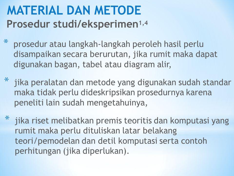 MATERIAL DAN METODE Prosedur studi/eksperimen 1,4 * prosedur atau langkah-langkah peroleh hasil perlu disampaikan secara berurutan, jika rumit maka da