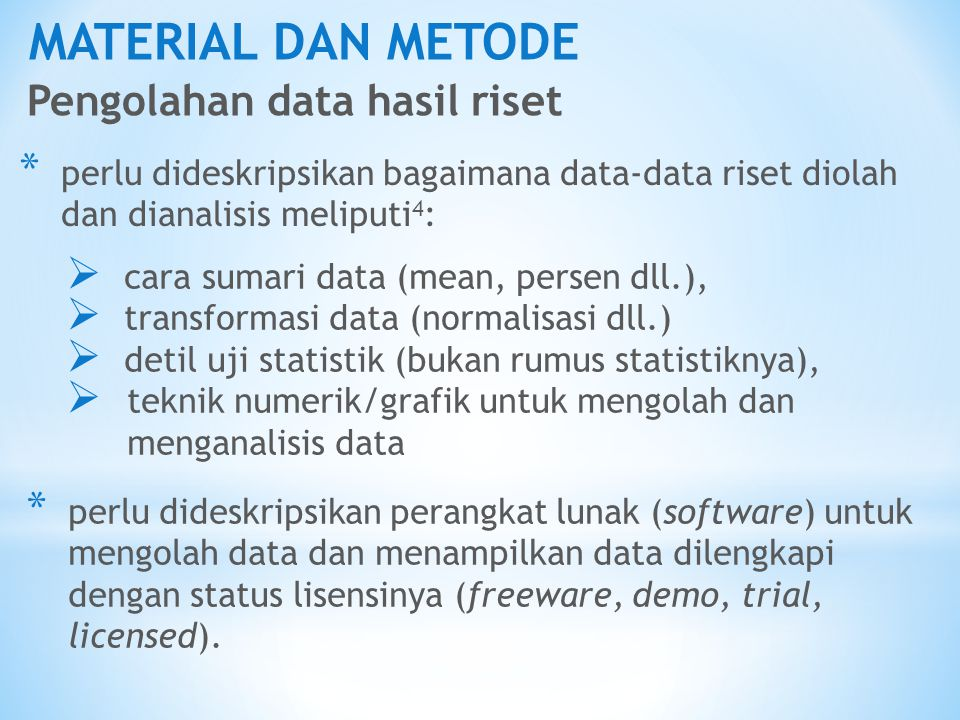 MATERIAL DAN METODE Pengolahan data hasil riset * perlu dideskripsikan bagaimana data-data riset diolah dan dianalisis meliputi 4 : * perlu dideskrips