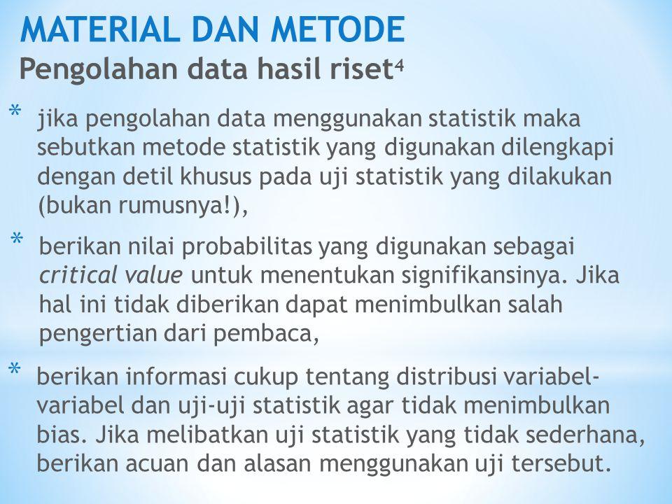 MATERIAL DAN METODE Pengolahan data hasil riset 4 * jika pengolahan data menggunakan statistik maka sebutkan metode statistik yang digunakan dilengkap