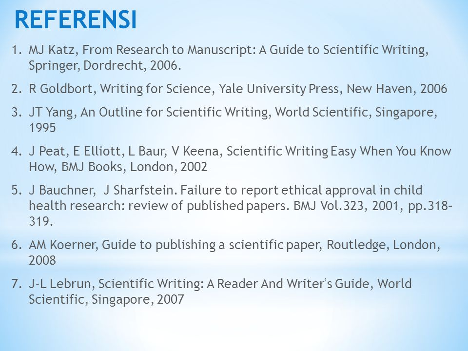 REFERENSI 1.MJ Katz, From Research to Manuscript: A Guide to Scientific Writing, Springer, Dordrecht, 2006.