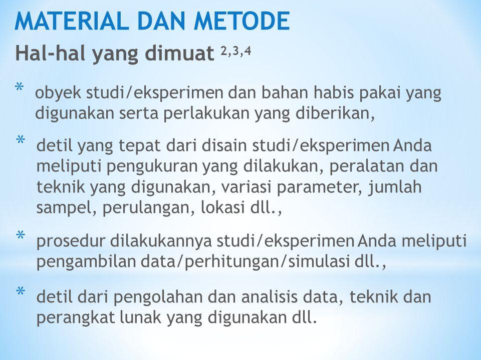 MATERIAL DAN METODE Hal-hal yang dimuat 2,3,4 * obyek studi/eksperimen dan bahan habis pakai yang digunakan serta perlakukan yang diberikan, * detil y