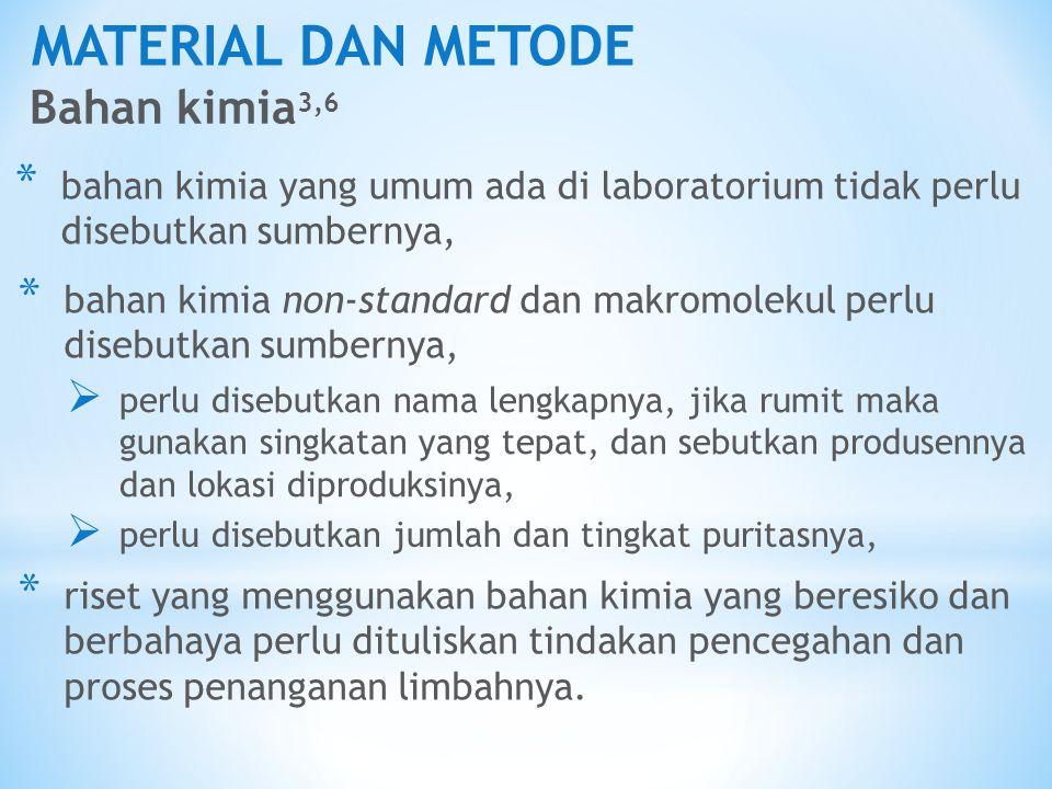 MATERIAL DAN METODE Bahan kimia 3,6 * bahan kimia yang umum ada di laboratorium tidak perlu disebutkan sumbernya, * bahan kimia non-standard dan makro