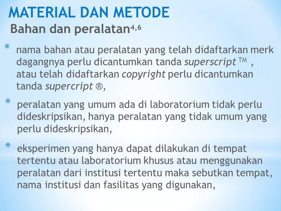 MATERIAL DAN METODE Bahan dan peralatan 4,6 * nama bahan atau peralatan yang telah didaftarkan merk dagangnya perlu dicantumkan tanda superscript TM,