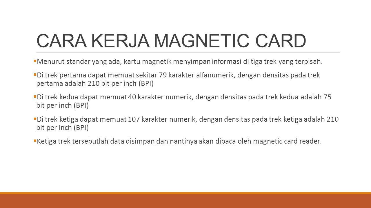 CARA KERJA MAGNETIC CARD  Menurut standar yang ada, kartu magnetik menyimpan informasi di tiga trek yang terpisah.  Di trek pertama dapat memuat sek