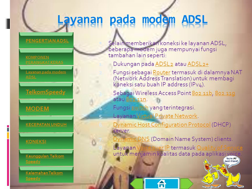  Selain memberikan koneksi ke layanan ADSL, beberapa modem juga mempunyai fungsi tambahan lain seperti: 1.