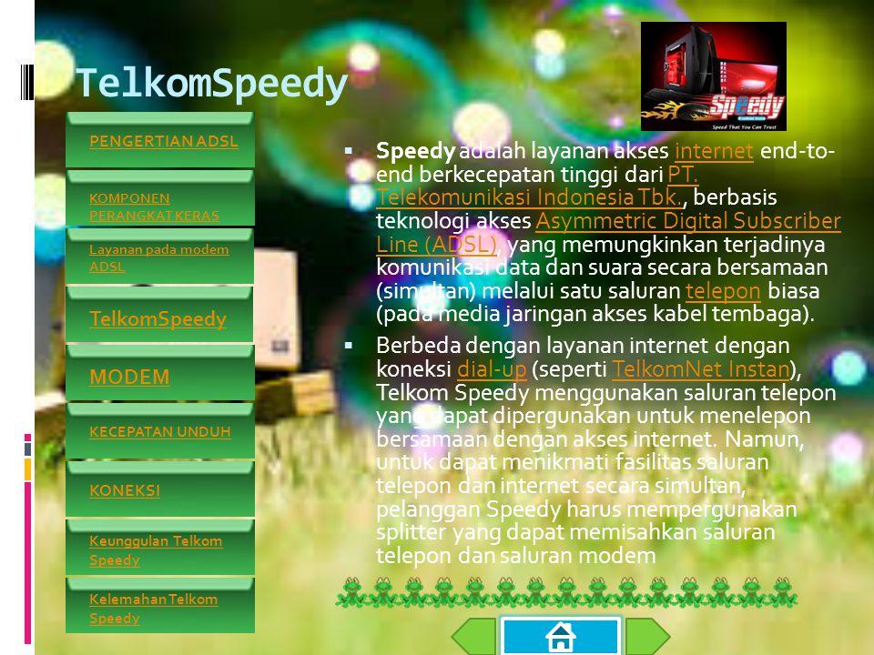 TelkomSpeedy  Speedy adalah layanan akses internet end-to- end berkecepatan tinggi dari PT.