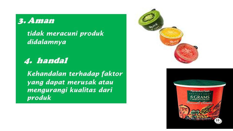 3. Aman tidak meracuni produk didalamnya 4.handal Kehandalan terhadap faktor yang dapat merusak atau mengurangi kualitas dari produk 10