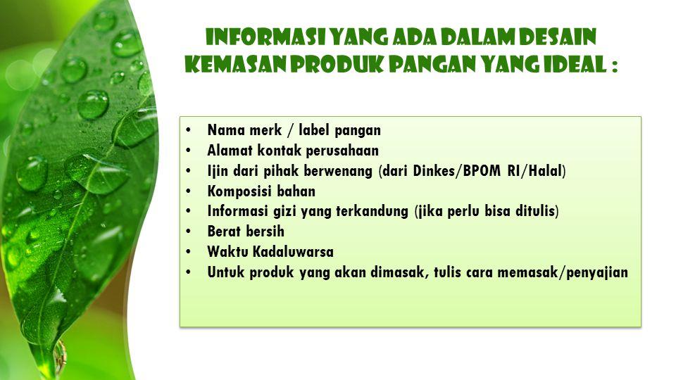 Informasi yang ada dalam desain kemasan produk pangan yang ideal : Nama merk / label pangan Alamat kontak perusahaan Ijin dari pihak berwenang (dari D