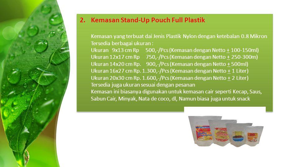 2.Kemasan Stand-Up Pouch Full Plastik Kemasan yang terbuat dai Jenis Plastik Nylon dengan ketebalan 0.8 Mikron Tersedia berbagai ukuran : Ukuran 9x13