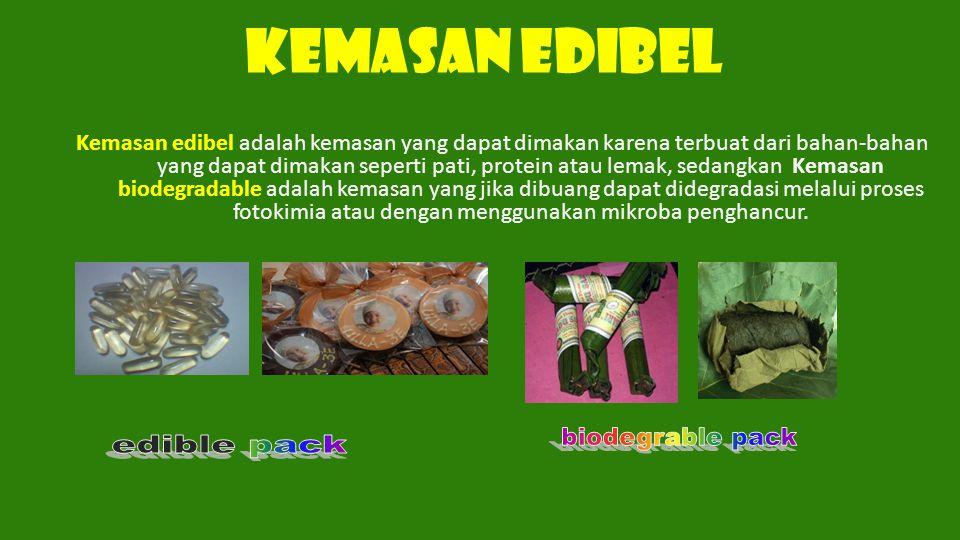 KEMASAN EDIBEL Kemasan edibel adalah kemasan yang dapat dimakan karena terbuat dari bahan-bahan yang dapat dimakan seperti pati, protein atau lemak, s