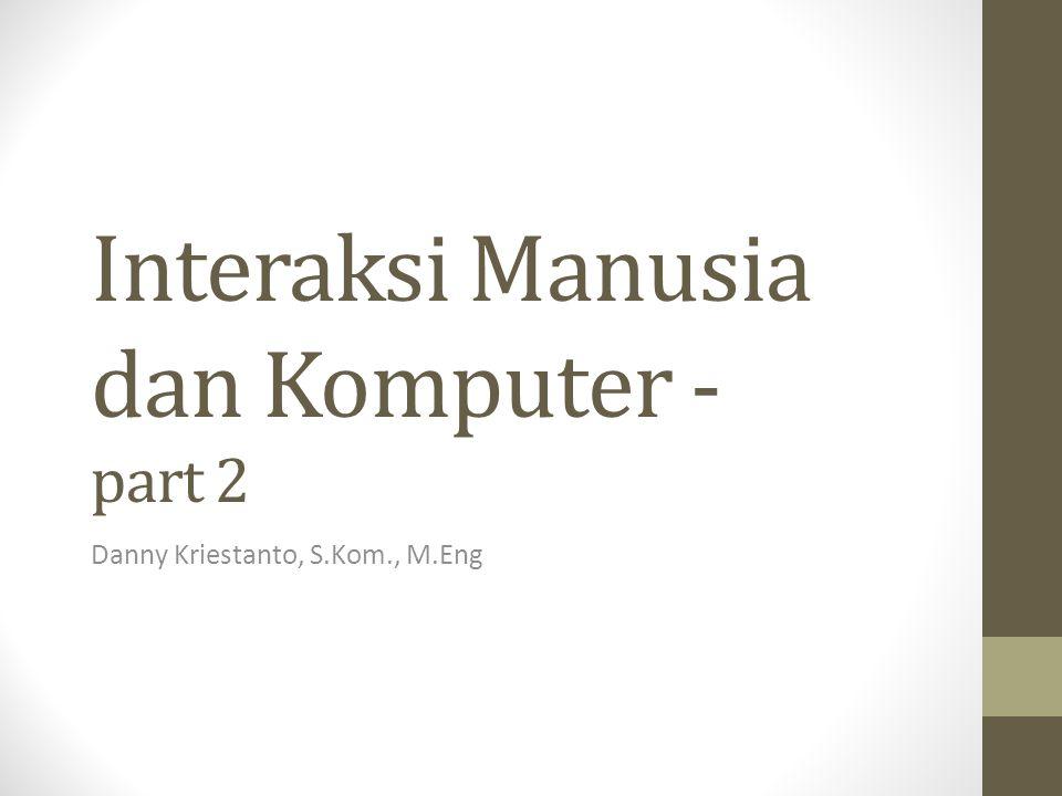 Interaksi Manusia dan Komputer - part 2 Danny Kriestanto, S.Kom., M.Eng