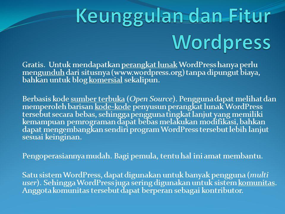 Gratis. Untuk mendapatkan perangkat lunak WordPress hanya perlu mengunduh dari situsnya (www.wordpress.org) tanpa dipungut biaya, bahkan untuk blog ko