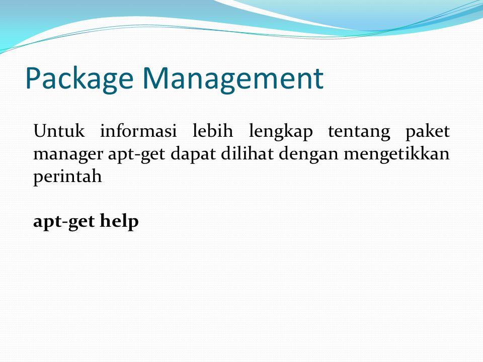 Package Management Untuk informasi lebih lengkap tentang paket manager apt-get dapat dilihat dengan mengetikkan perintah apt-get help