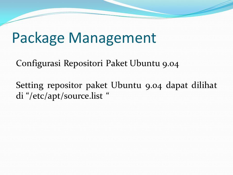 Package Management Configurasi Repositori Paket Ubuntu 9.04 Setting repositor paket Ubuntu 9.04 dapat dilihat di /etc/apt/source.list