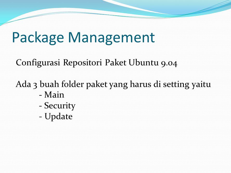 Package Management Configurasi Repositori Paket Ubuntu 9.04 Ada 3 buah folder paket yang harus di setting yaitu - Main - Security - Update