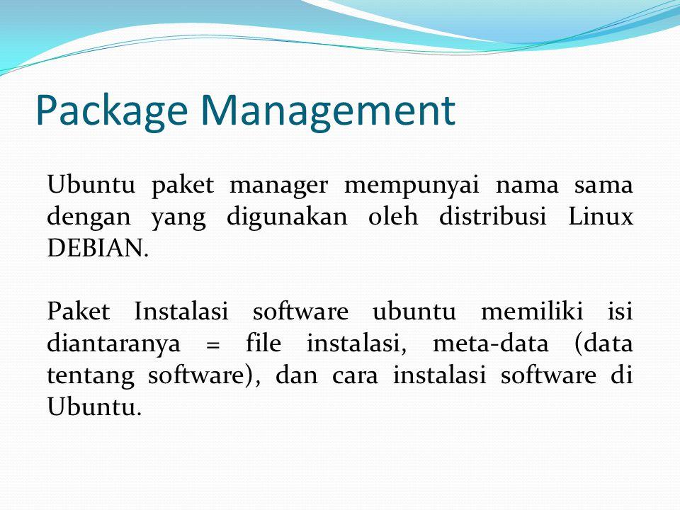 Package Management Ubuntu paket manager mempunyai nama sama dengan yang digunakan oleh distribusi Linux DEBIAN. Paket Instalasi software ubuntu memili