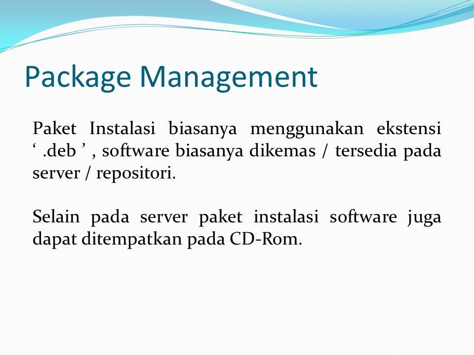Package Management Paket Instalasi biasanya menggunakan ekstensi '.deb ', software biasanya dikemas / tersedia pada server / repositori.
