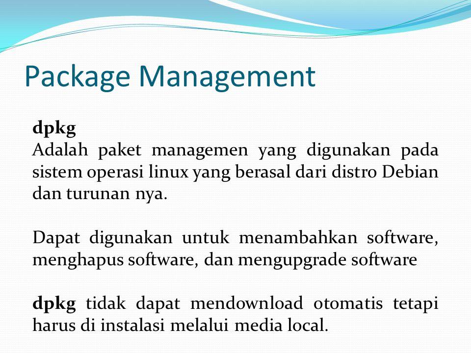 Package Management dpkg Adalah paket managemen yang digunakan pada sistem operasi linux yang berasal dari distro Debian dan turunan nya. Dapat digunak